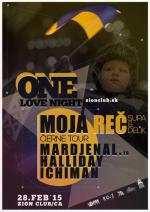 One Love night- SUPA + DELIK & J.BENGER ( Moja Reč ), Mardjenal (F),...Zion club/Čadca